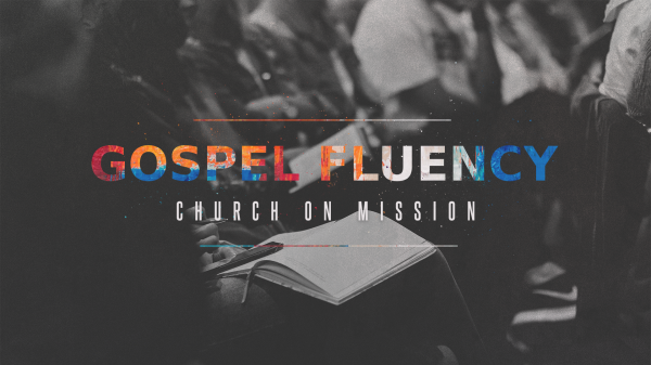 Series: Gospel Fluency: Church on Mission