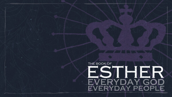 Series: Esther: Everyday God for Everyday People