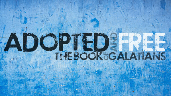 Series: Adopted and Free: The Book of Galatians